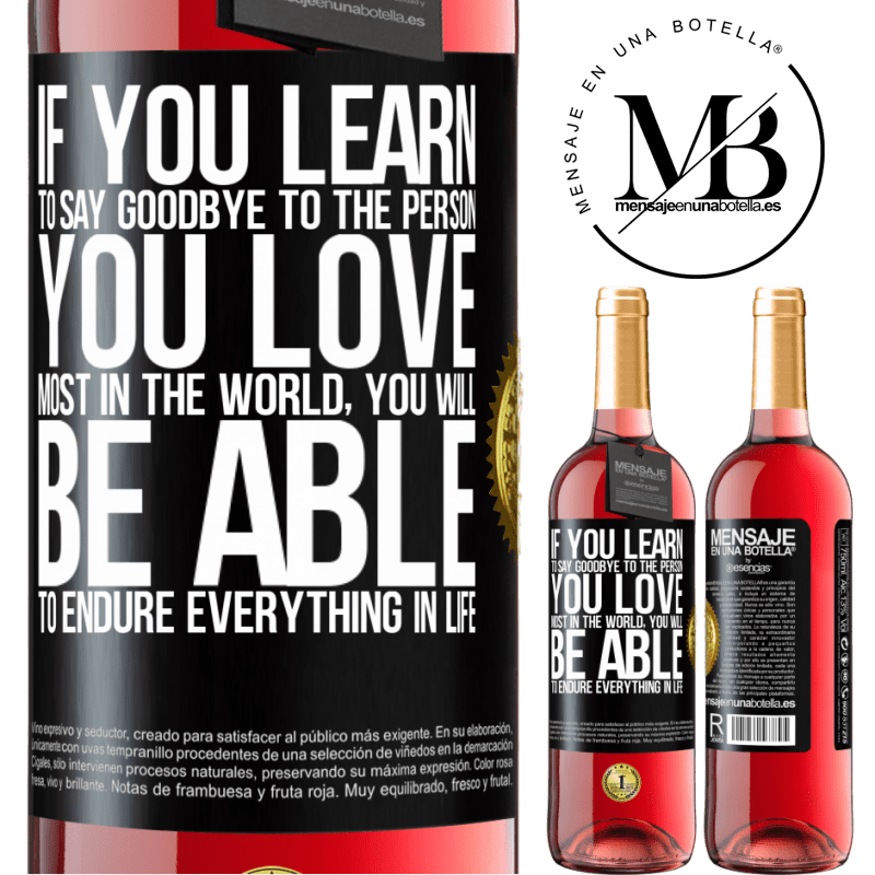 24,95 € Free Shipping   Rosé Wine ROSÉ Edition If you learn to say goodbye to the person you love most in the world, you will be able to endure everything in life Black Label. Customizable label Young wine Harvest 2020 Tempranillo