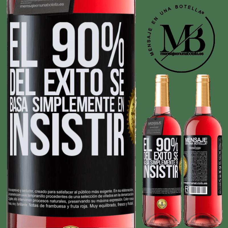 24,95 € Envoi gratuit | Vin rosé Édition ROSÉ 90% du succès repose simplement sur l'insistance Étiquette Noire. Étiquette personnalisable Vin jeune Récolte 2020 Tempranillo