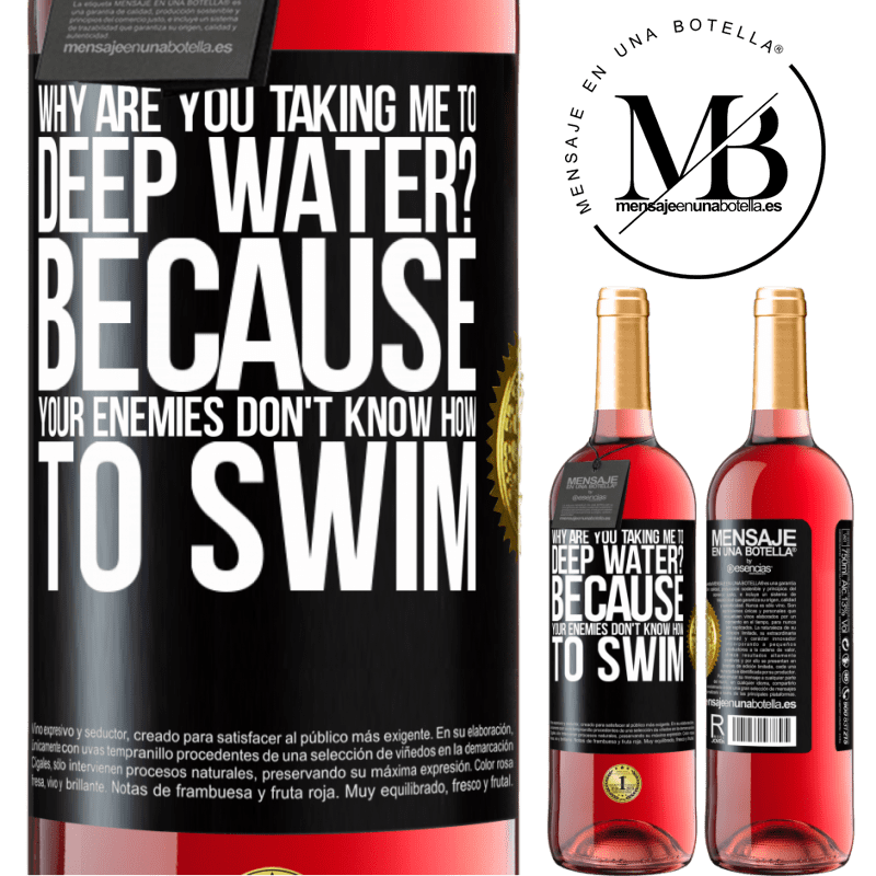 24,95 € Free Shipping   Rosé Wine ROSÉ Edition why are you taking me to deep water? Because your enemies don't know how to swim Black Label. Customizable label Young wine Harvest 2020 Tempranillo