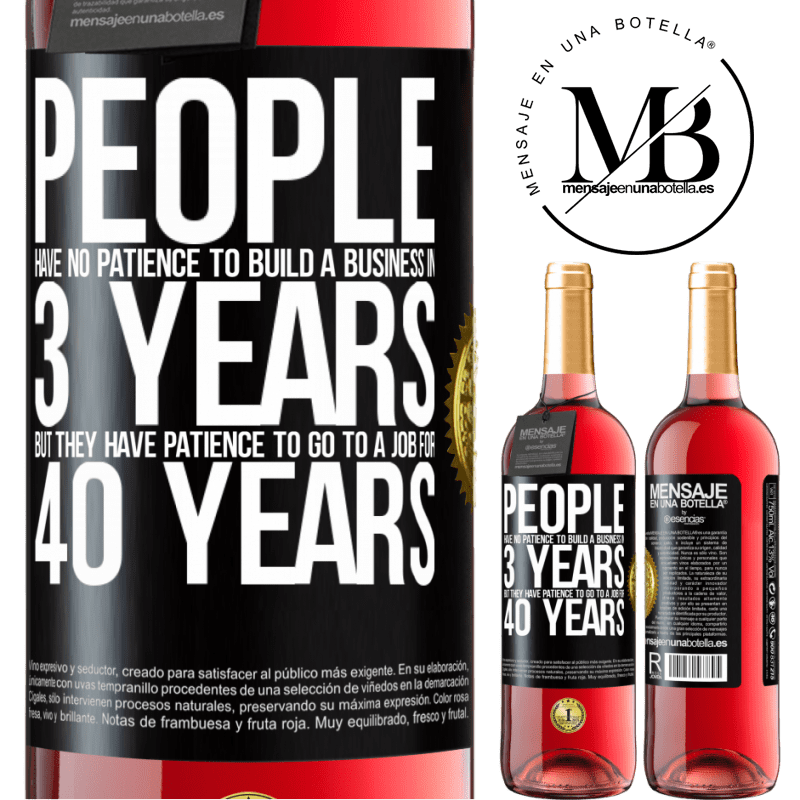 24,95 € Free Shipping | Rosé Wine ROSÉ Edition People have no patience to build a business in 3 years. But he has patience to go to a job for 40 years Black Label. Customizable label Young wine Harvest 2020 Tempranillo
