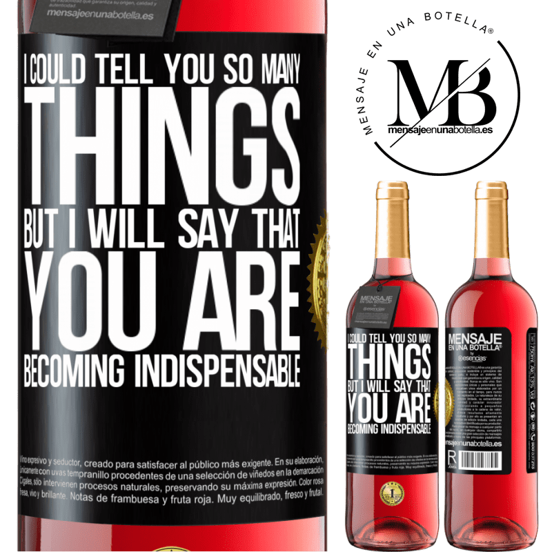 24,95 € Free Shipping | Rosé Wine ROSÉ Edition I could tell you so many things, but we are going to leave it when you are becoming indispensable Black Label. Customizable label Young wine Harvest 2020 Tempranillo