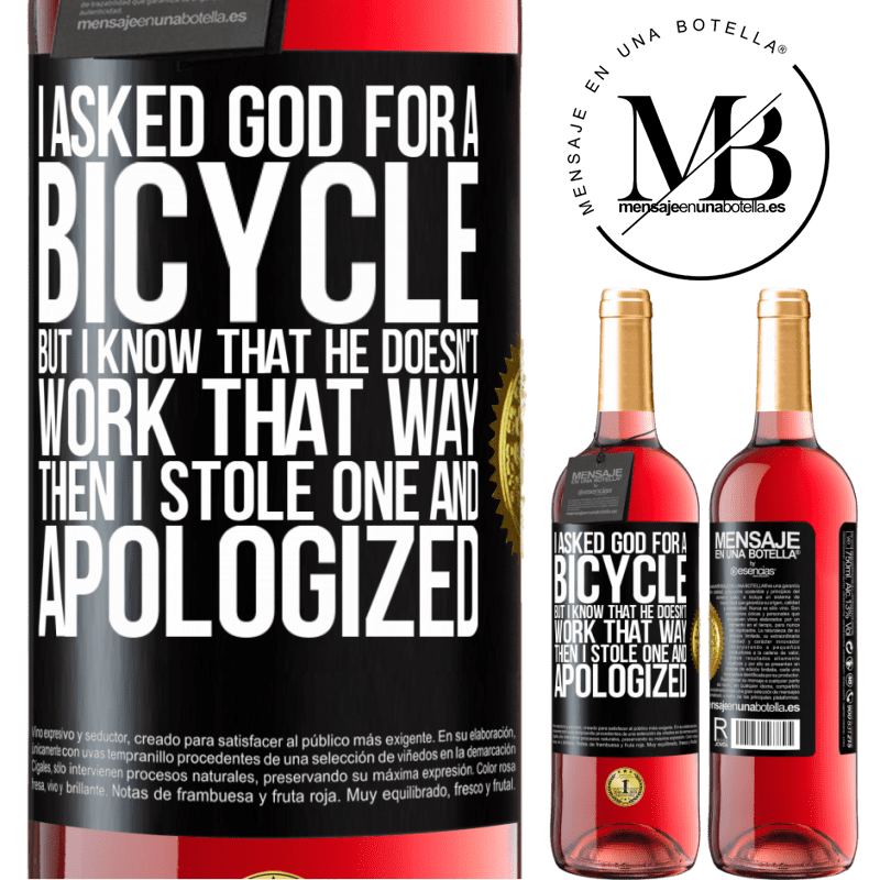 24,95 € Free Shipping | Rosé Wine ROSÉ Edition I asked God for a bicycle, but I know that He doesn't work that way. Then I stole one, and apologized Black Label. Customizable label Young wine Harvest 2020 Tempranillo