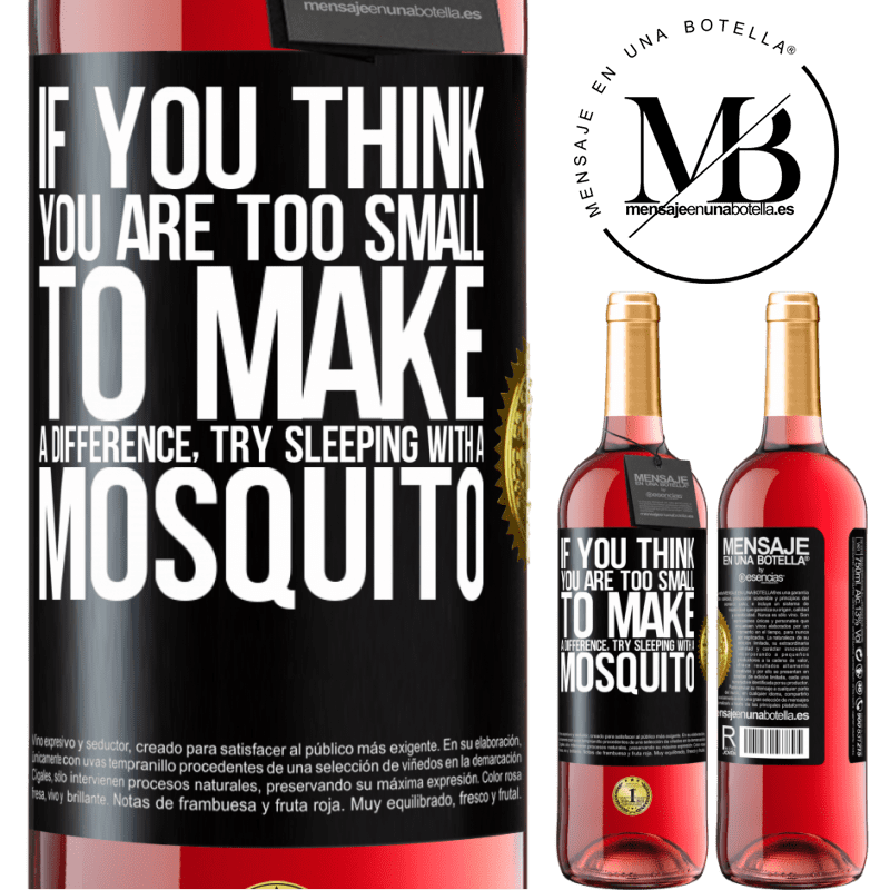 24,95 € Free Shipping   Rosé Wine ROSÉ Edition If you think you are too small to make a difference, try sleeping with a mosquito Black Label. Customizable label Young wine Harvest 2020 Tempranillo