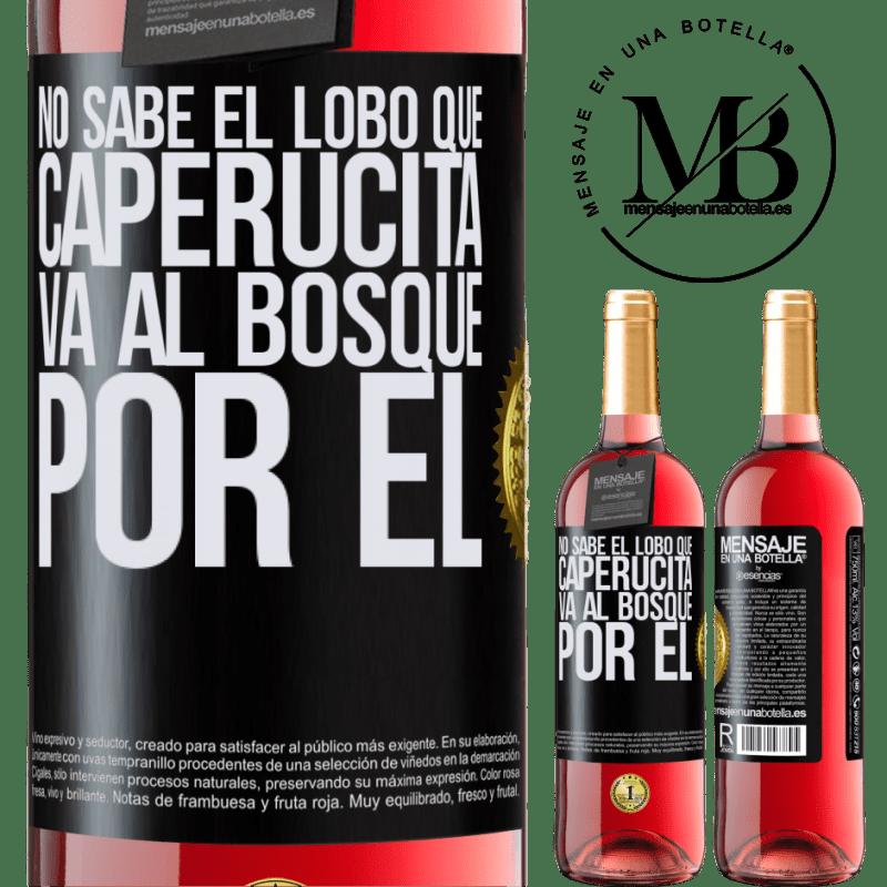 24,95 € Envoi gratuit | Vin rosé Édition ROSÉ Il ne connaît pas le loup que le petit chaperon rouge va dans la forêt pour lui Étiquette Noire. Étiquette personnalisable Vin jeune Récolte 2020 Tempranillo