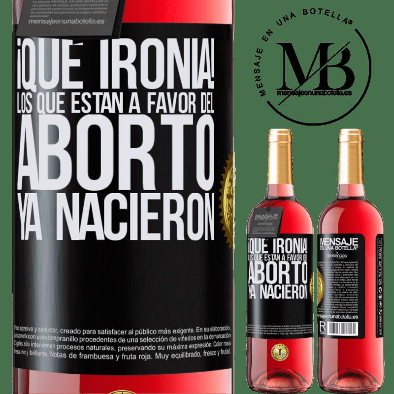 24,95 € Envoi gratuit | Vin rosé Édition ROSÉ Quelle ironie! Ceux qui sont en faveur de l'avortement sont déjà nés Étiquette Noire. Étiquette personnalisable Vin jeune Récolte 2020 Tempranillo