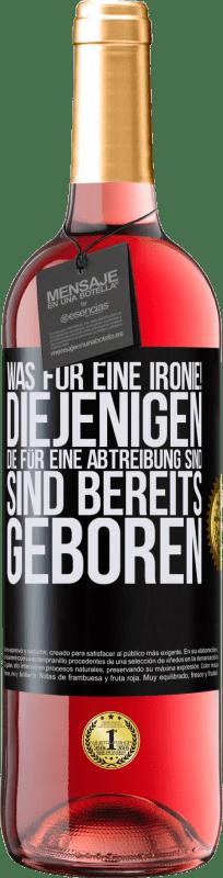 24,95 € Kostenloser Versand   Roséwein ROSÉ Ausgabe Was für eine Ironie! Diejenigen, die für eine Abtreibung sind, sind bereits geboren Schwarzes Etikett. Anpassbares Etikett Junger Wein Ernte 2020 Tempranillo