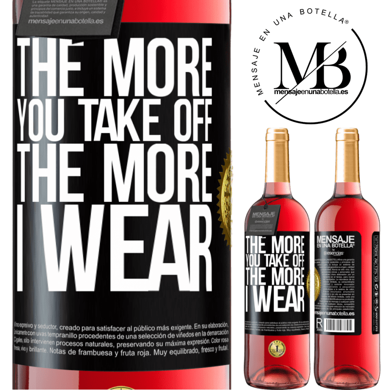24,95 € Free Shipping | Rosé Wine ROSÉ Edition The more you take off, the more I wear Black Label. Customizable label Young wine Harvest 2020 Tempranillo