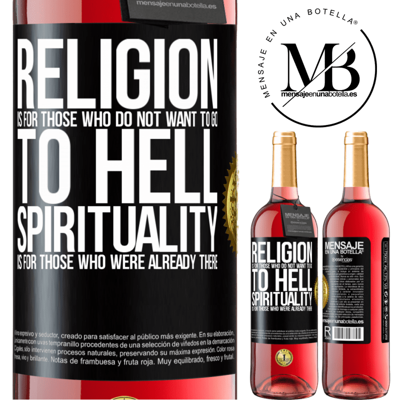 24,95 € Free Shipping   Rosé Wine ROSÉ Edition Religion is for those who do not want to go to hell. Spirituality is for those who were already there Black Label. Customizable label Young wine Harvest 2020 Tempranillo