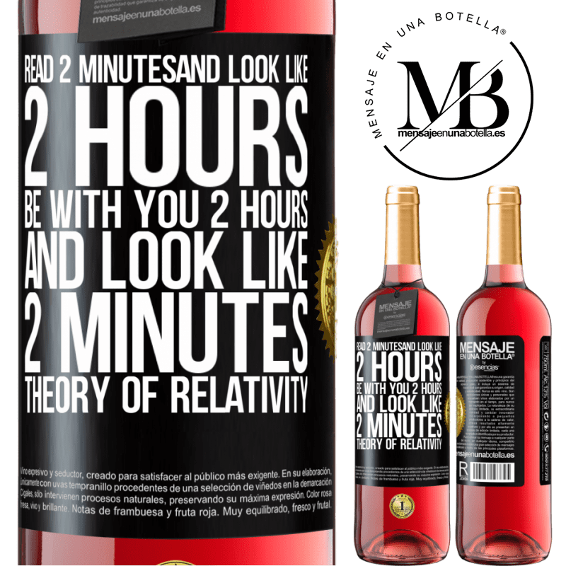 24,95 € Free Shipping   Rosé Wine ROSÉ Edition Read 2 minutes and look like 2 hours. Be with you 2 hours and look like 2 minutes. Theory of relativity Black Label. Customizable label Young wine Harvest 2020 Tempranillo