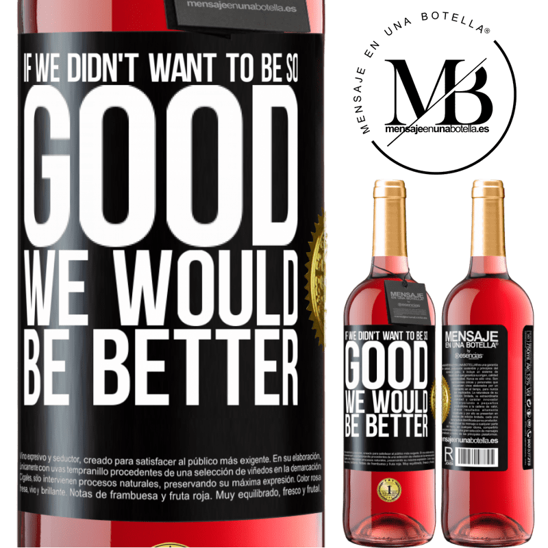 24,95 € Free Shipping | Rosé Wine ROSÉ Edition If we didn't want to be so good, we would be better Black Label. Customizable label Young wine Harvest 2020 Tempranillo