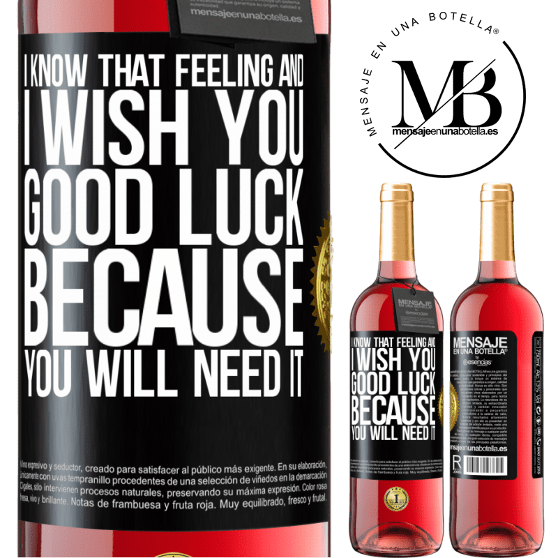 24,95 € Free Shipping   Rosé Wine ROSÉ Edition I know that feeling, and I wish you good luck, because you will need it Black Label. Customizable label Young wine Harvest 2020 Tempranillo