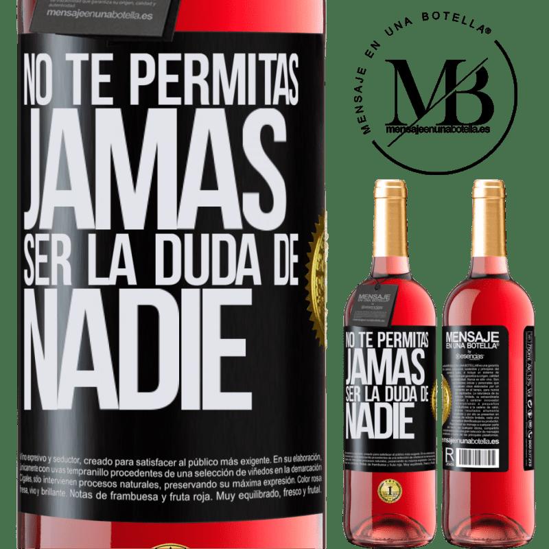 24,95 € Envoi gratuit   Vin rosé Édition ROSÉ Ne vous laissez jamais douter de qui que ce soit Étiquette Noire. Étiquette personnalisable Vin jeune Récolte 2020 Tempranillo