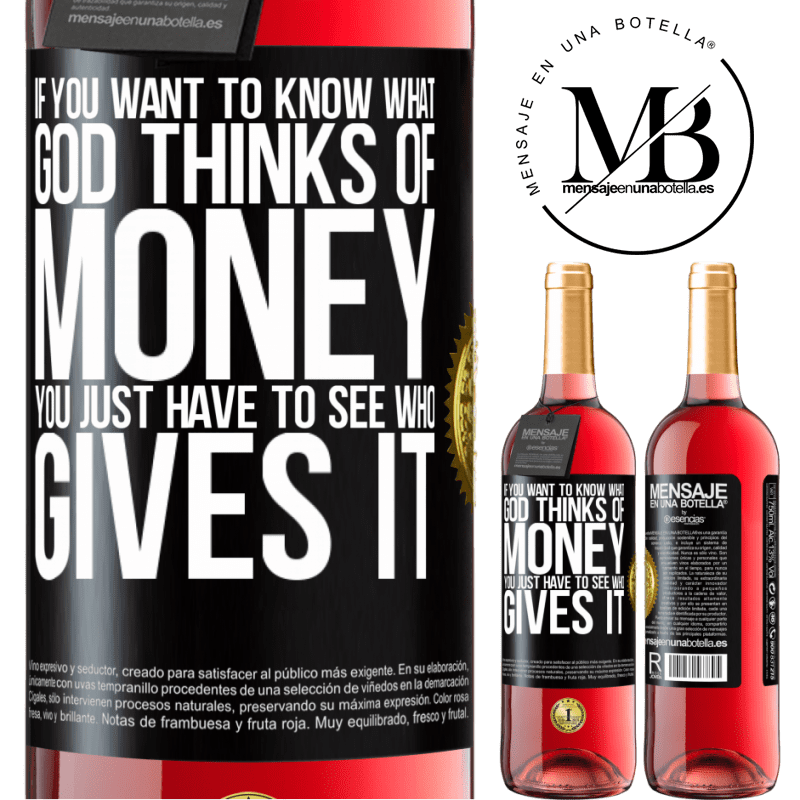 24,95 € Free Shipping   Rosé Wine ROSÉ Edition If you want to know what God thinks of money, you just have to see who gives it Black Label. Customizable label Young wine Harvest 2020 Tempranillo
