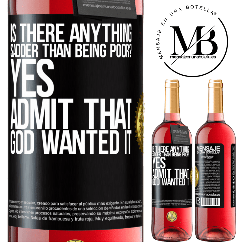 24,95 € Free Shipping   Rosé Wine ROSÉ Edition is there anything sadder than being poor? Yes. Admit that God wanted it Black Label. Customizable label Young wine Harvest 2020 Tempranillo