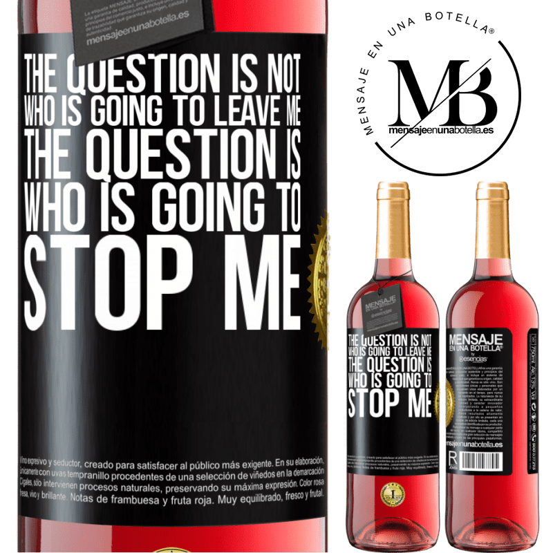 24,95 € Free Shipping   Rosé Wine ROSÉ Edition The question is not who is going to leave me. The question is who is going to stop me Black Label. Customizable label Young wine Harvest 2020 Tempranillo