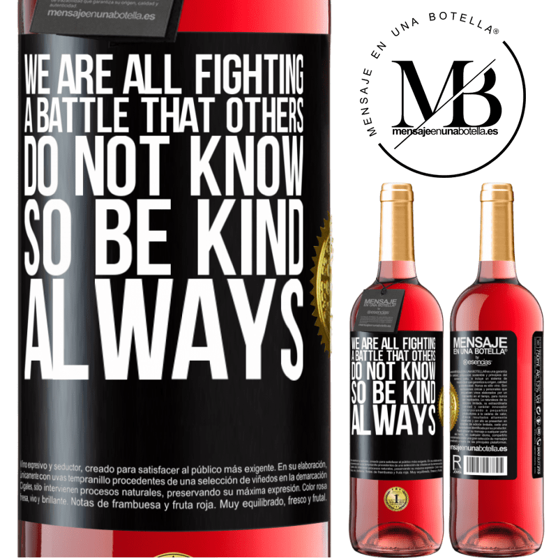 24,95 € Free Shipping | Rosé Wine ROSÉ Edition We are all fighting a battle that others do not know. So be kind, always Black Label. Customizable label Young wine Harvest 2020 Tempranillo