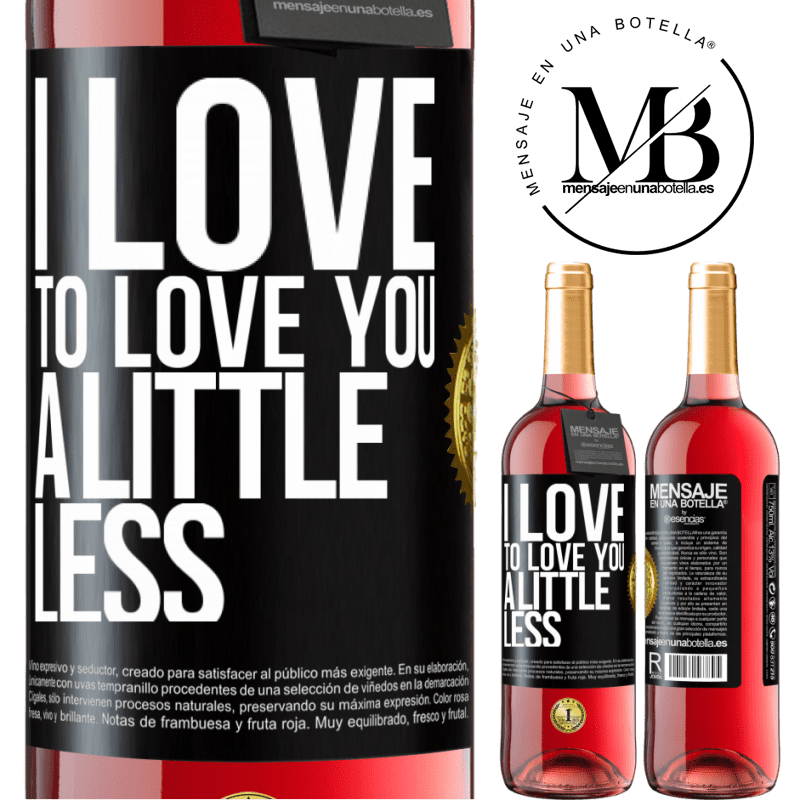 24,95 € Free Shipping   Rosé Wine ROSÉ Edition I love to love you a little less Black Label. Customizable label Young wine Harvest 2020 Tempranillo