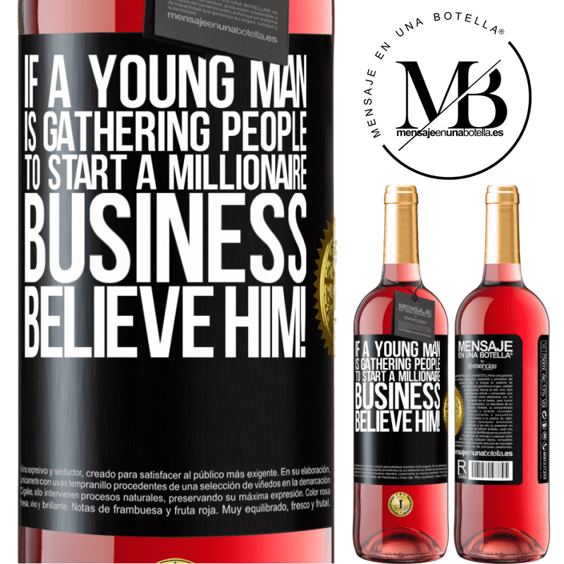 24,95 € Free Shipping   Rosé Wine ROSÉ Edition If a young man is gathering people to start a millionaire business, believe him! Black Label. Customizable label Young wine Harvest 2020 Tempranillo