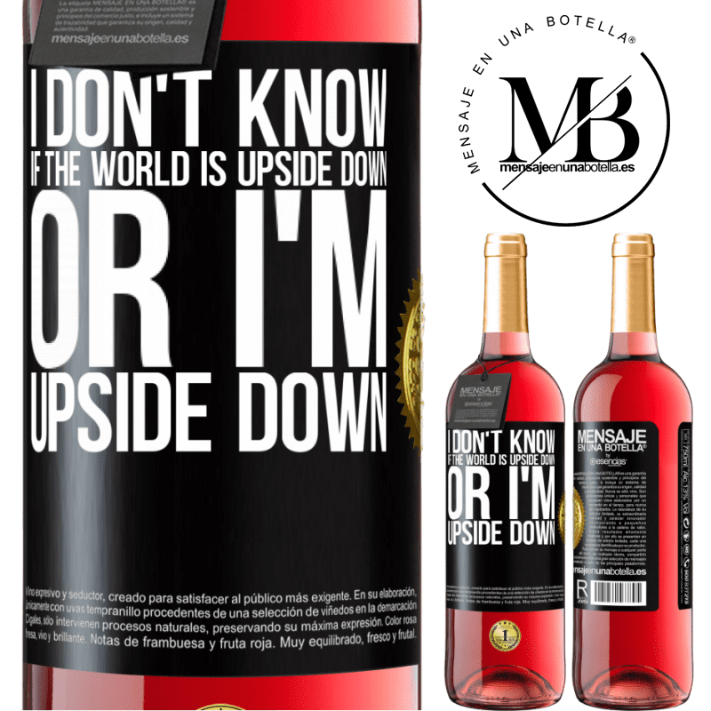 24,95 € Free Shipping   Rosé Wine ROSÉ Edition I don't know if the world is upside down or I'm upside down Black Label. Customizable label Young wine Harvest 2020 Tempranillo