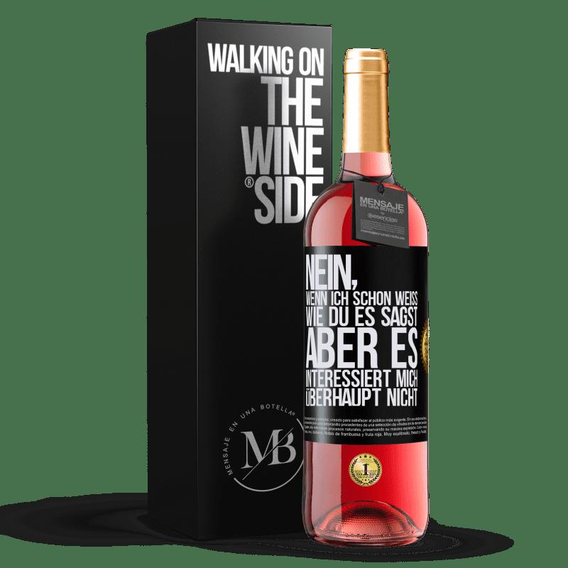24,95 € Kostenloser Versand | Roséwein ROSÉ Ausgabe Nein, wenn ich schon weiß, wie du es sagst, aber es interessiert mich überhaupt nicht Schwarzes Etikett. Anpassbares Etikett Junger Wein Ernte 2020 Tempranillo