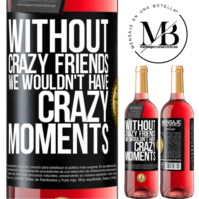 24,95 € Free Shipping   Rosé Wine ROSÉ Edition Without crazy friends we wouldn't have crazy moments Black Label. Customizable label Young wine Harvest 2020 Tempranillo