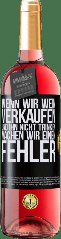 24,95 € Kostenloser Versand | Roséwein ROSÉ Ausgabe Wenn wir Wein verkaufen und ihn nicht trinken, machen wir einen Fehler Schwarzes Etikett. Anpassbares Etikett Junger Wein Ernte 2020 Tempranillo