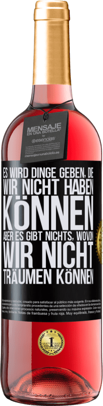 24,95 € Kostenloser Versand | Roséwein ROSÉ Ausgabe Es wird Dinge geben, die wir nicht haben können, aber es gibt nichts, wovon wir nicht träumen können Schwarzes Etikett. Anpassbares Etikett Junger Wein Ernte 2020 Tempranillo