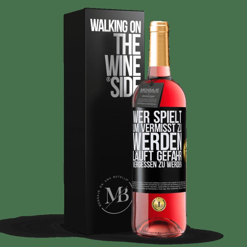 24,95 € Kostenloser Versand | Roséwein ROSÉ Ausgabe Wer spielt, um vermisst zu werden, läuft Gefahr, vergessen zu werden Schwarzes Etikett. Anpassbares Etikett Junger Wein Ernte 2020 Tempranillo