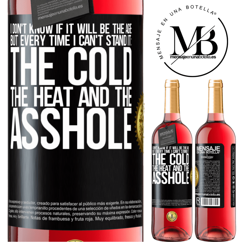 24,95 € Free Shipping | Rosé Wine ROSÉ Edition I don't know if it will be the age, but every time I can't stand it: the cold, the heat and the asshole Black Label. Customizable label Young wine Harvest 2020 Tempranillo