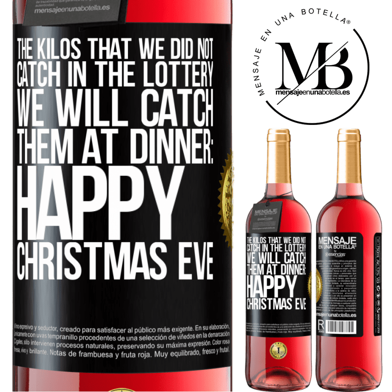 24,95 € Free Shipping | Rosé Wine ROSÉ Edition The kilos that we did not catch in the lottery, we will catch them at dinner: Happy Christmas Eve Black Label. Customizable label Young wine Harvest 2020 Tempranillo