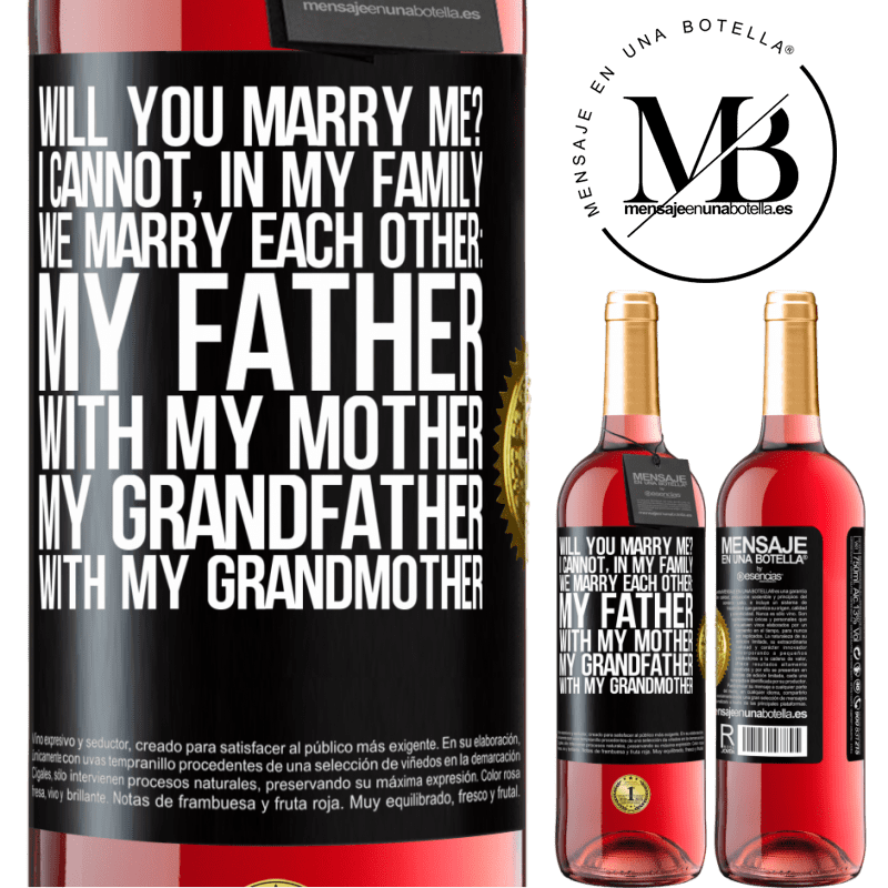 24,95 € Free Shipping | Rosé Wine ROSÉ Edition Will you marry me? I cannot, in my family we marry each other: my father, with my mother, my grandfather with my grandmother Black Label. Customizable label Young wine Harvest 2020 Tempranillo