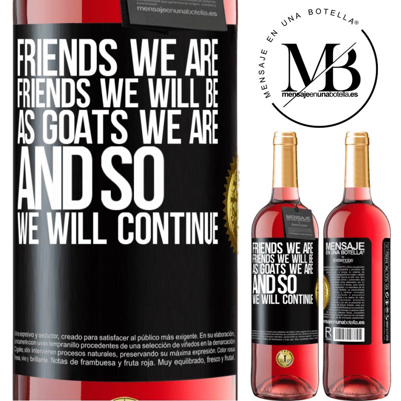 24,95 € Free Shipping | Rosé Wine ROSÉ Edition Friends we are, friends we will be, as goats we are and so we will continue Black Label. Customizable label Young wine Harvest 2020 Tempranillo
