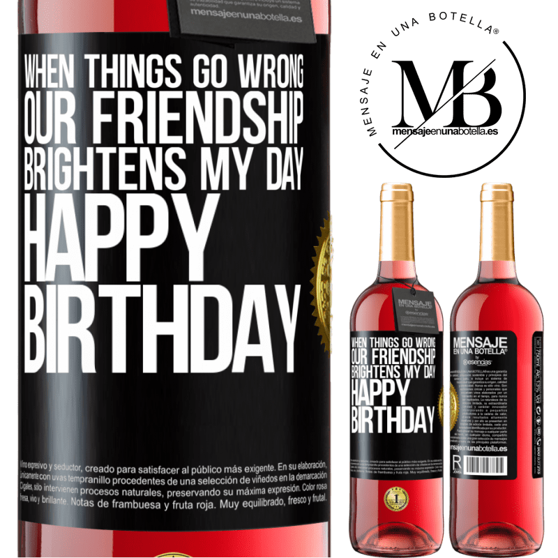 24,95 € Free Shipping | Rosé Wine ROSÉ Edition When things go wrong, our friendship brightens my day. Happy Birthday Black Label. Customizable label Young wine Harvest 2020 Tempranillo