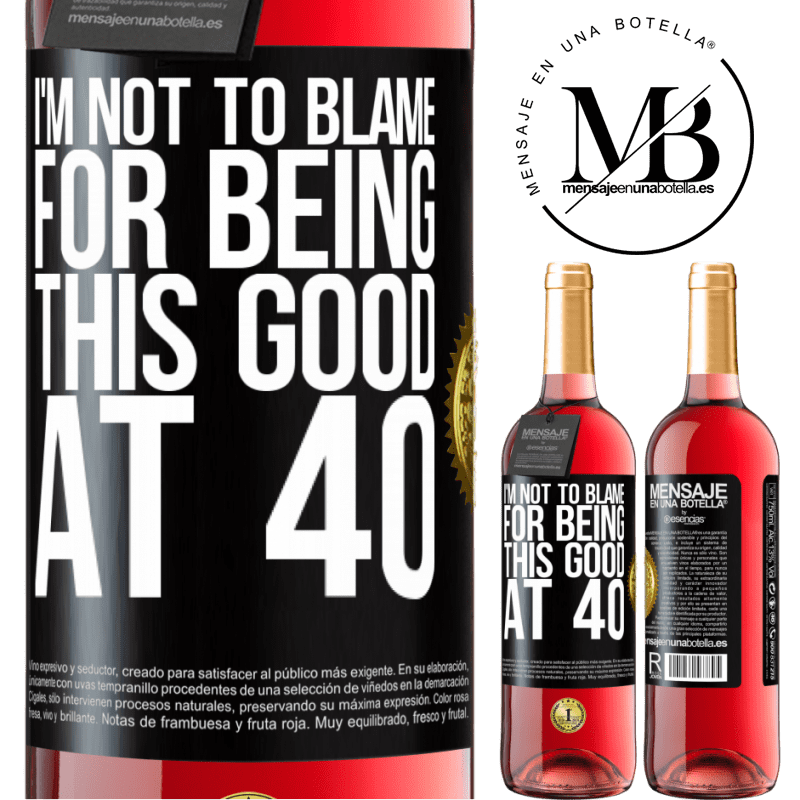 24,95 € Free Shipping | Rosé Wine ROSÉ Edition I'm not to blame for being this good at 40 Black Label. Customizable label Young wine Harvest 2020 Tempranillo