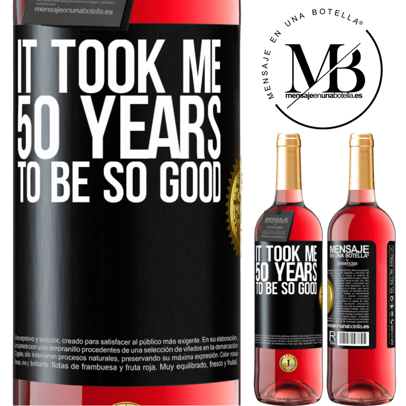 24,95 € Free Shipping | Rosé Wine ROSÉ Edition It took me 50 years to be so good Black Label. Customizable label Young wine Harvest 2020 Tempranillo