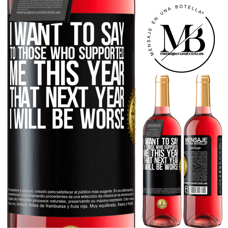 24,95 € Free Shipping   Rosé Wine ROSÉ Edition I want to say to those who supported me this year, that next year I will be worse Black Label. Customizable label Young wine Harvest 2020 Tempranillo