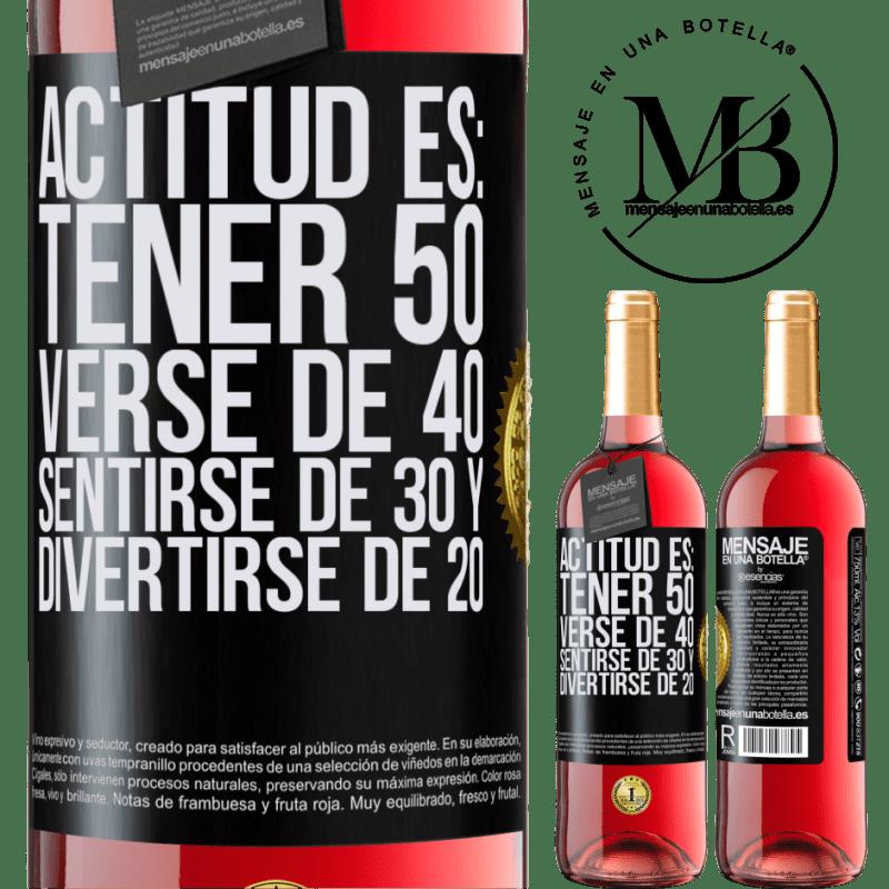 24,95 € Envoi gratuit   Vin rosé Édition ROSÉ L'attitude est: avoir 50 ans, avoir 40 ans, se sentir 30 et s'amuser 20 Étiquette Noire. Étiquette personnalisable Vin jeune Récolte 2020 Tempranillo