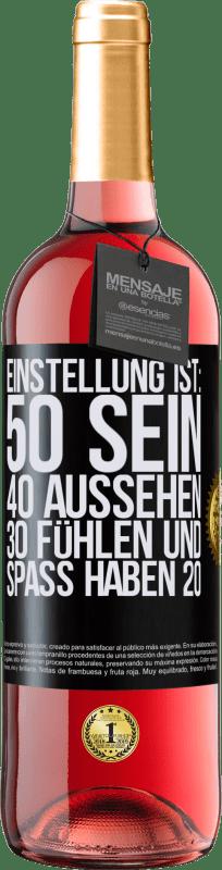 24,95 € Kostenloser Versand | Roséwein ROSÉ Ausgabe Einstellung ist: 50 sein, 40 aussehen, 30 fühlen und Spaß haben 20 Schwarzes Etikett. Anpassbares Etikett Junger Wein Ernte 2020 Tempranillo