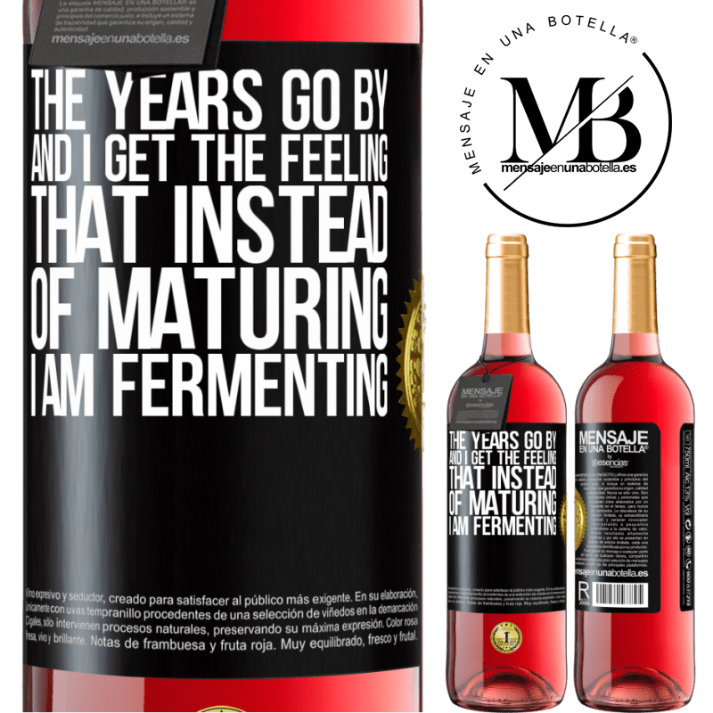 24,95 € Free Shipping | Rosé Wine ROSÉ Edition The years go by and I get the feeling that instead of maturing, I am fermenting Black Label. Customizable label Young wine Harvest 2020 Tempranillo