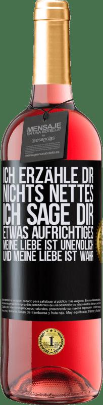 24,95 € Kostenloser Versand   Roséwein ROSÉ Ausgabe Ich erzähle dir nichts Nettes, ich sage dir etwas Aufrichtiges, meine Liebe ist unendlich und meine Liebe ist wahr Schwarzes Etikett. Anpassbares Etikett Junger Wein Ernte 2020 Tempranillo