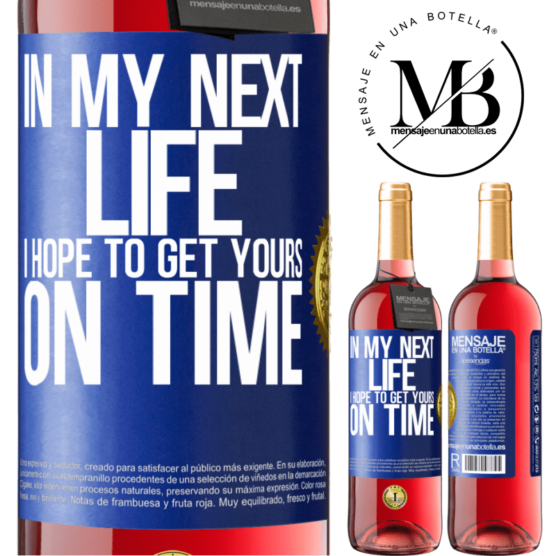 24,95 € Free Shipping   Rosé Wine ROSÉ Edition In my next life, I hope to get yours on time Blue Label. Customizable label Young wine Harvest 2020 Tempranillo