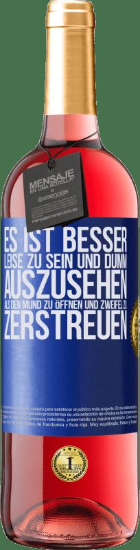 24,95 € Kostenloser Versand | Roséwein ROSÉ Ausgabe Es ist besser, leise zu sein und dumm auszusehen, als den Mund zu öffnen und Zweifel zu zerstreuen Blaue Markierung. Anpassbares Etikett Junger Wein Ernte 2020 Tempranillo