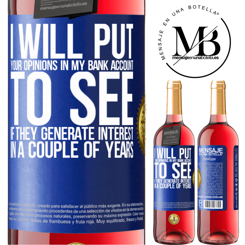 24,95 € Free Shipping | Rosé Wine ROSÉ Edition I will put your opinions in my bank account, to see if they generate interest in a couple of years Blue Label. Customizable label Young wine Harvest 2020 Tempranillo