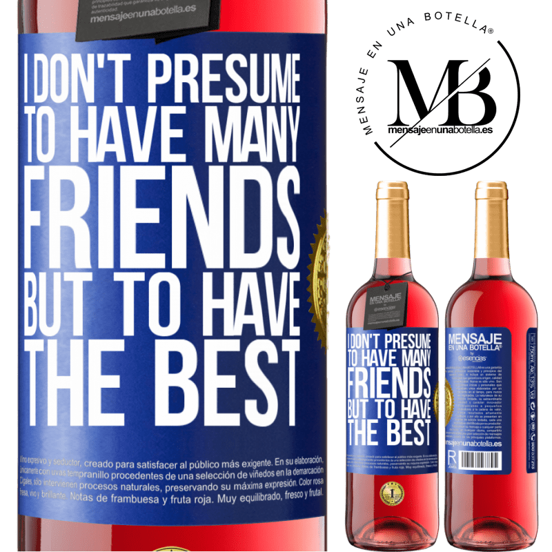 24,95 € Free Shipping | Rosé Wine ROSÉ Edition I don't presume to have many friends, but to have the best Blue Label. Customizable label Young wine Harvest 2020 Tempranillo