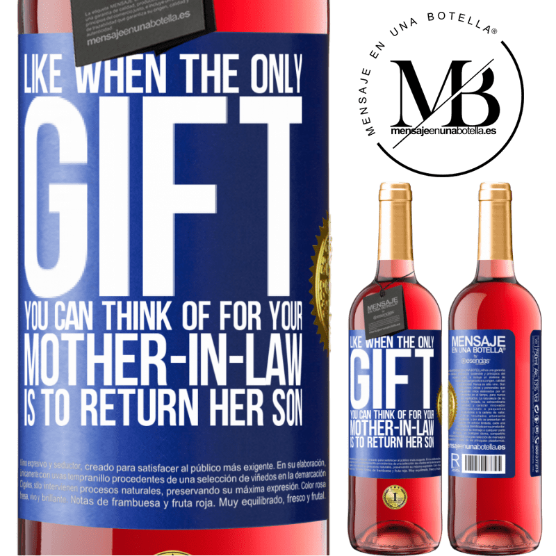 24,95 € Free Shipping   Rosé Wine ROSÉ Edition Like when the only gift you can think of for your mother-in-law is to return her son Blue Label. Customizable label Young wine Harvest 2020 Tempranillo
