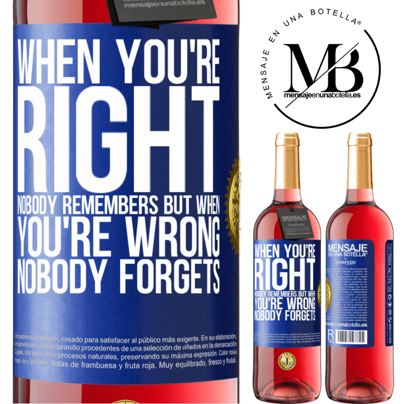 24,95 € Free Shipping   Rosé Wine ROSÉ Edition When you're right, nobody remembers, but when you're wrong, nobody forgets Blue Label. Customizable label Young wine Harvest 2020 Tempranillo