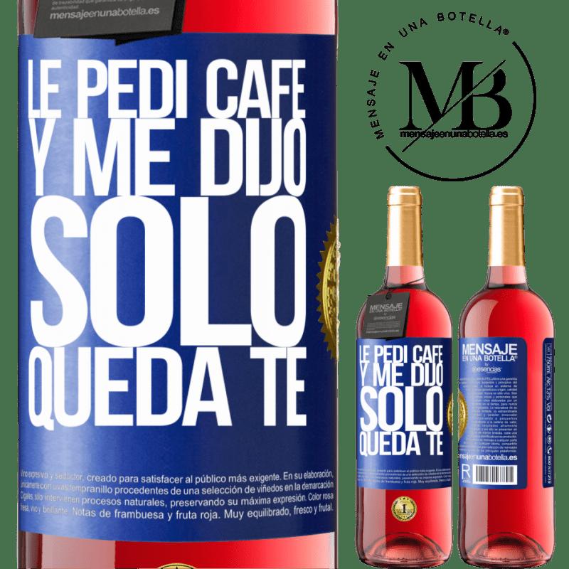 24,95 € Free Shipping | Rosé Wine ROSÉ Edition Le pedí café y me dijo: Sólo queda té Blue Label. Customizable label Young wine Harvest 2020 Tempranillo