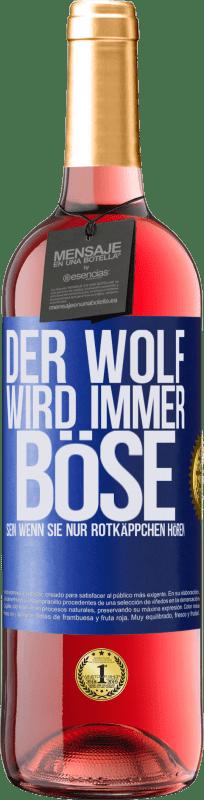24,95 € Kostenloser Versand | Roséwein ROSÉ Ausgabe Der Wolf wird immer böse sein, wenn Sie nur Rotkäppchen hören Blaue Markierung. Anpassbares Etikett Junger Wein Ernte 2020 Tempranillo