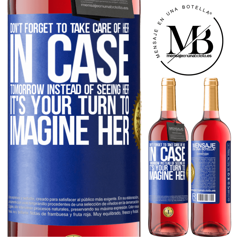 24,95 € Free Shipping   Rosé Wine ROSÉ Edition Don't forget to take care of her, in case tomorrow instead of seeing her, it's your turn to imagine her Blue Label. Customizable label Young wine Harvest 2020 Tempranillo