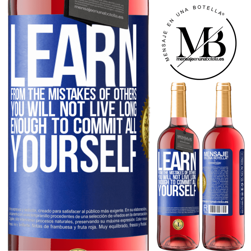 24,95 € Free Shipping | Rosé Wine ROSÉ Edition Learn from the mistakes of others, you will not live long enough to commit all yourself Blue Label. Customizable label Young wine Harvest 2020 Tempranillo